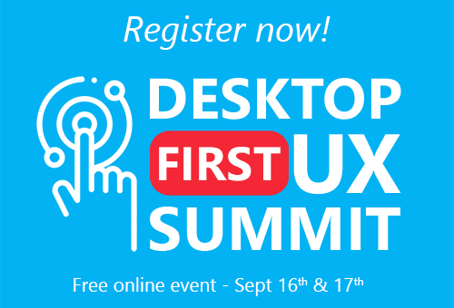Register now for the Desktop First UX Summit - Sept 16th and 17th - All online and all free!